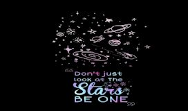 Don't just look at the star, Be one